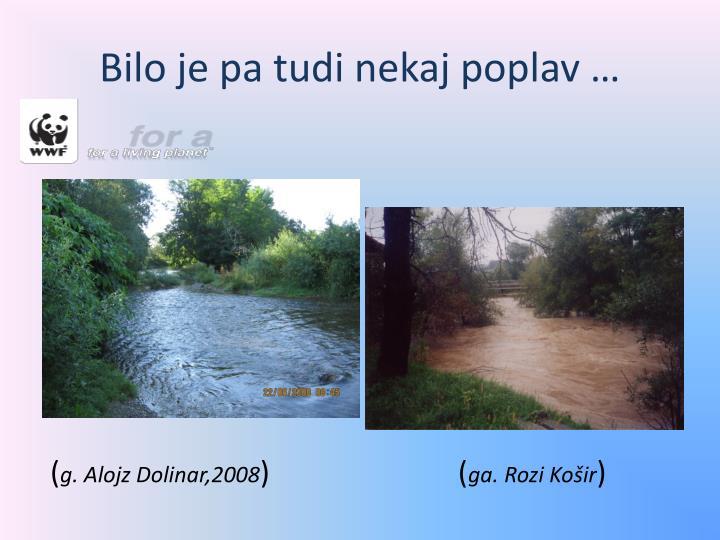 Bilo je pa tudi nekaj poplav …