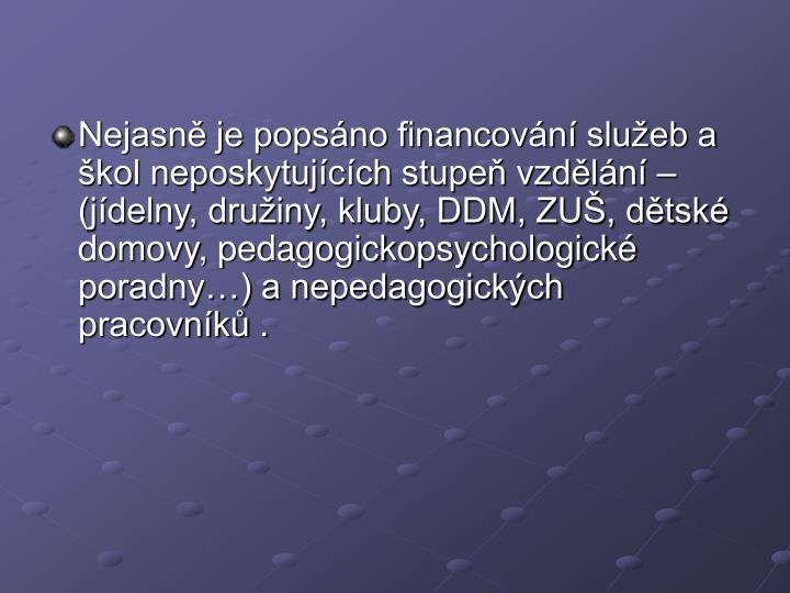 Nejasn je popsno financovn slueb a kol neposkytujcch stupe vzdln  (jdelny, druiny, kluby, DDM, ZU, dtsk domovy, pedagogickopsychologick poradny) a nepedagogickch pracovnk .