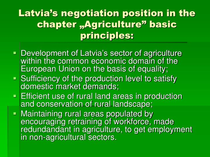 "Latvia's negotiation position in the chapter ""Agriculture"" basic principles:"