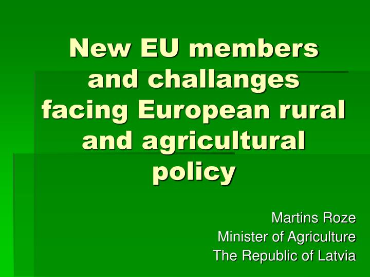 New eu members and challanges facing european rural and agricultural policy