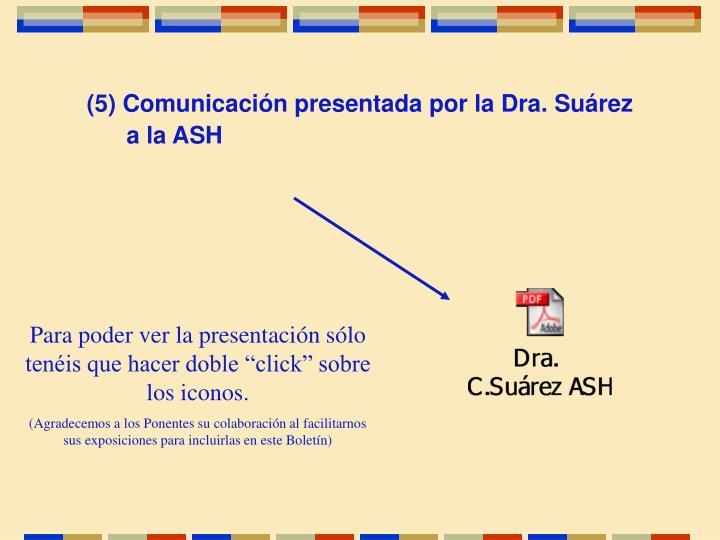 (5) Comunicación presentada por la Dra. Suárez