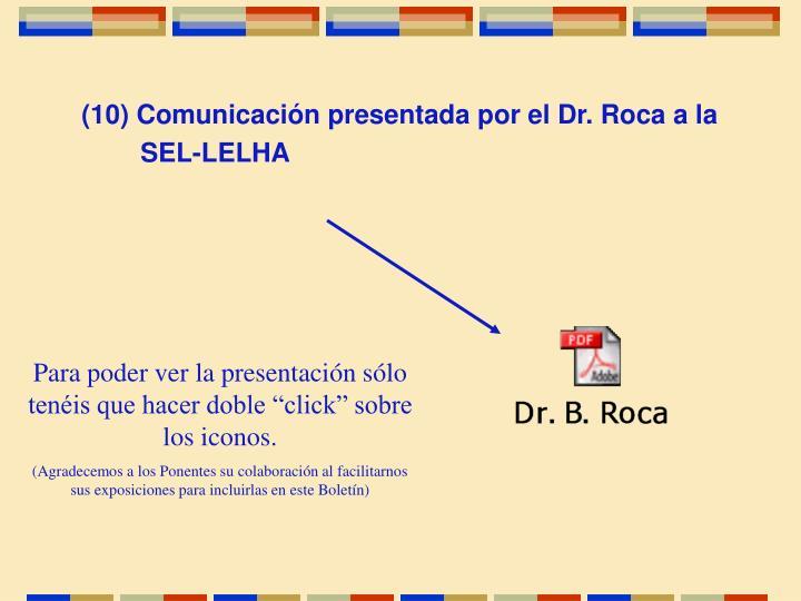 (10) Comunicación presentada por el Dr. Roca a la