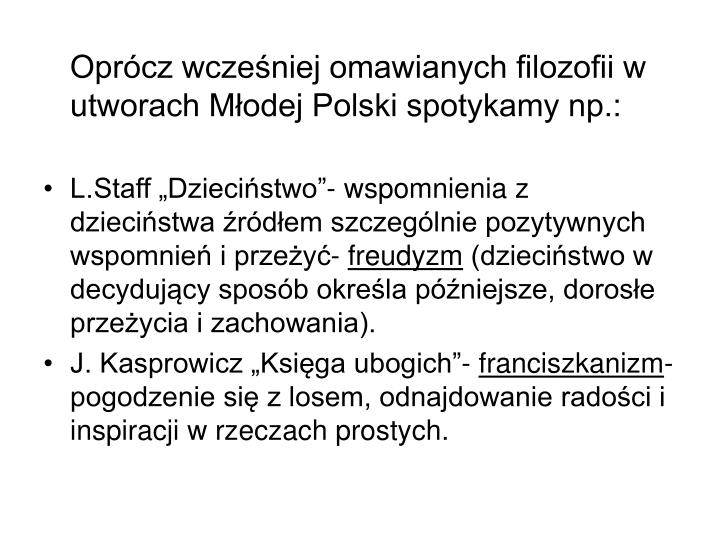 Oprócz wcześniej omawianych filozofii w utworach Młodej Polski spotykamy np.:
