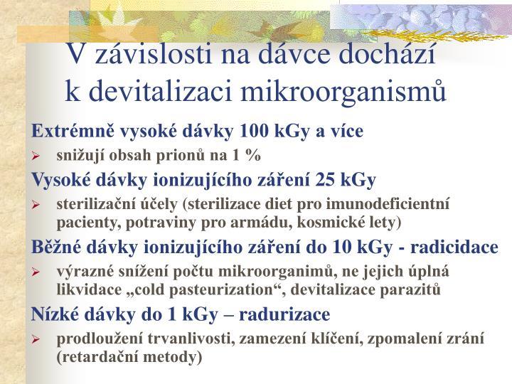 V závislosti na dávce dochází     k devitalizaci mikroorganismů