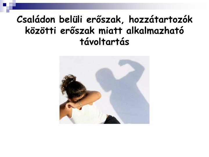Családon belüli erőszak, hozzátartozók közötti erőszak miatt alkalmazható távoltartás