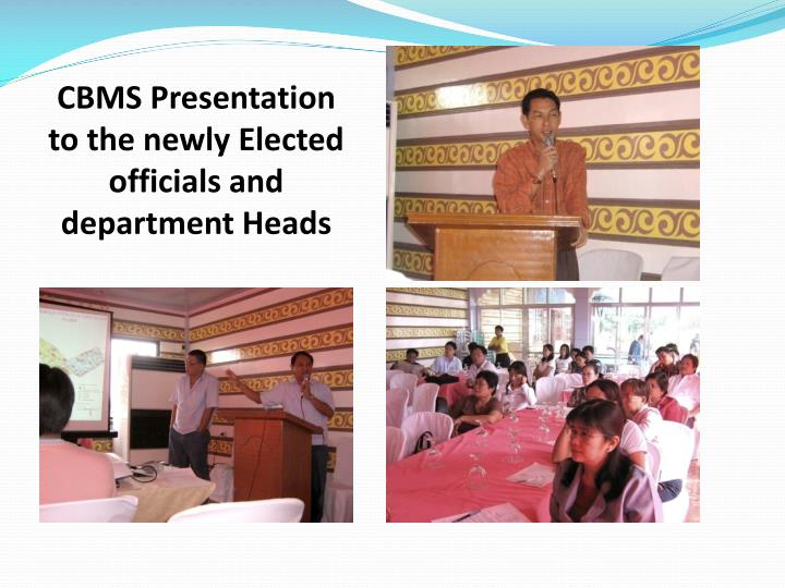 CBMS Presentation to the newly Elected officials and department Heads