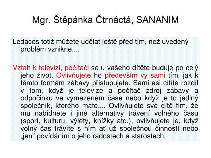 Mgr. Štěpánka Čtrnáctá, SANANIM