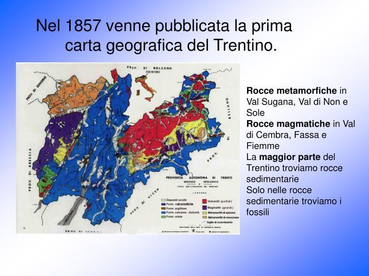 Nel 1857 venne pubblicata la prima carta geografica del Trentino.