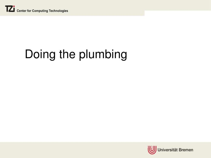 Doing the plumbing