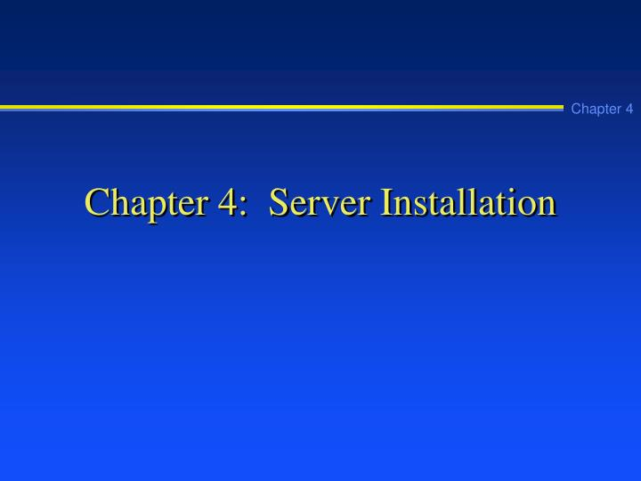 Chapter 4 server installation