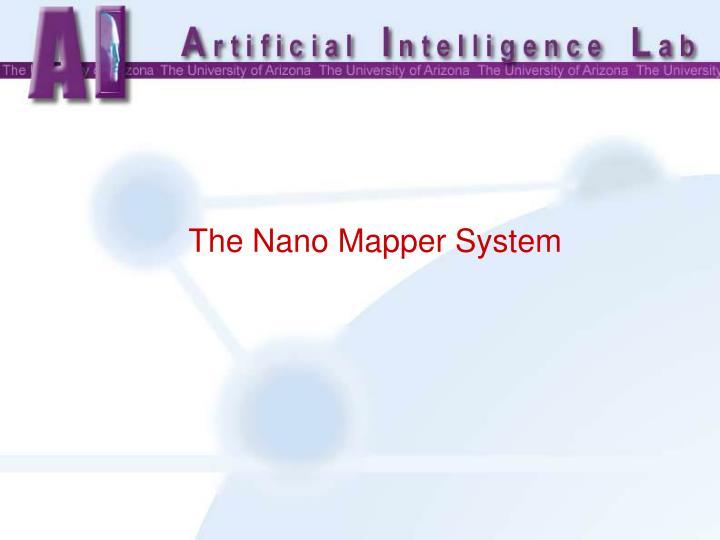 The Nano Mapper System
