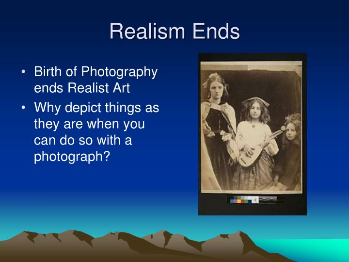 Realism Ends