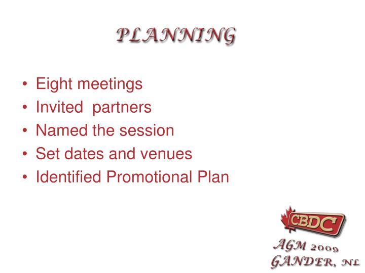 Eight meetings