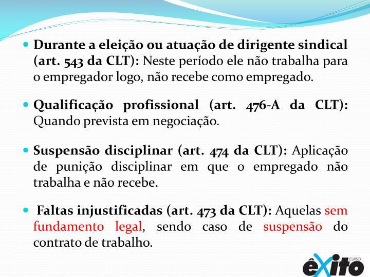 Durante a eleição ou atuação de dirigente sindical (art. 543 da CLT):