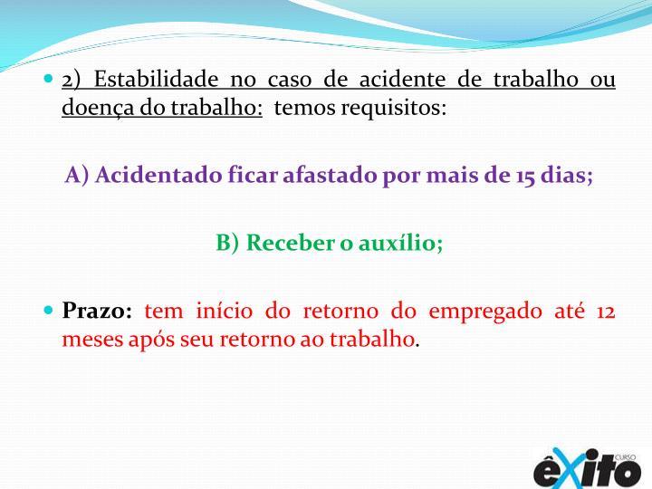 2) Estabilidade no caso de acidente de trabalho ou doença do trabalho:
