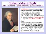 michael johann haydn 14 9 1737 rohrau v chodn rakousko 10 8 1806 salcburk