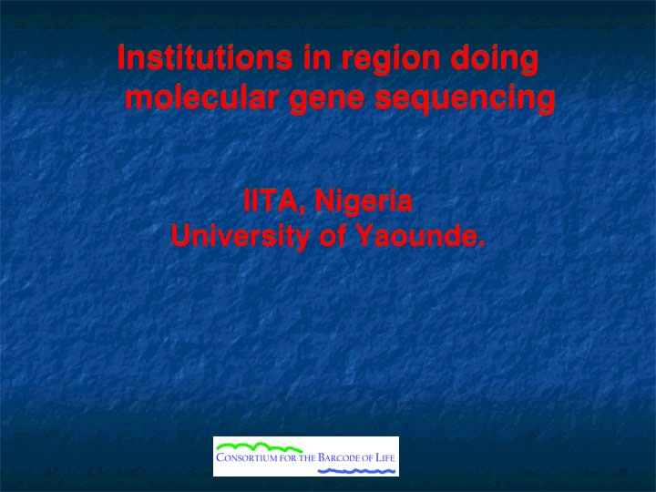 Institutions in region doing molecular gene sequencing