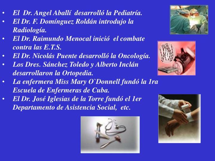 El  Dr. Angel Aballí  desarrolló la Pediatría.