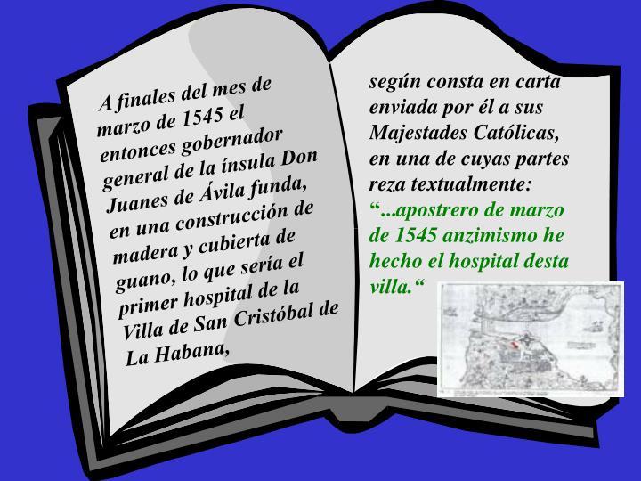 según consta en carta enviada por él a sus Majestades Católicas, en una de cuyas partes reza textualmente: