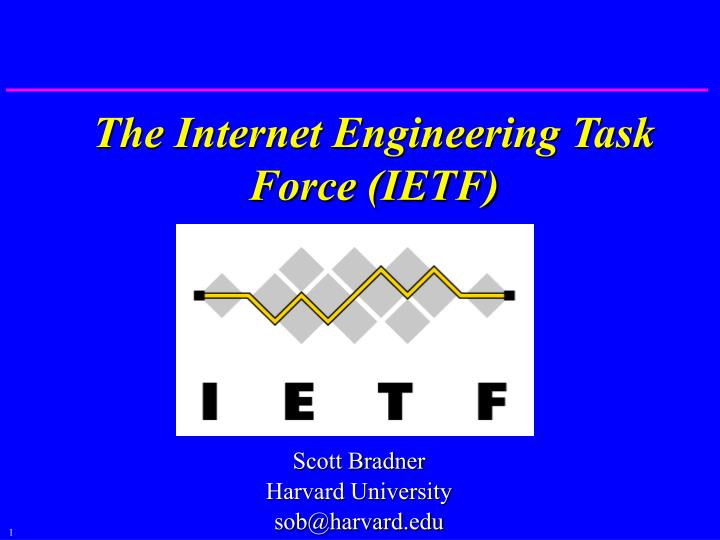 The Internet Engineering Task Force (IETF)