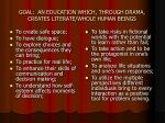 goal an education which through drama creates literate whole human beings