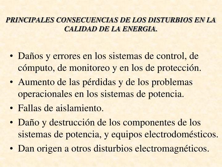 PRINCIPALES CONSECUENCIAS DE LOS DISTURBIOS EN LA CALIDAD DE LA ENERGIA.