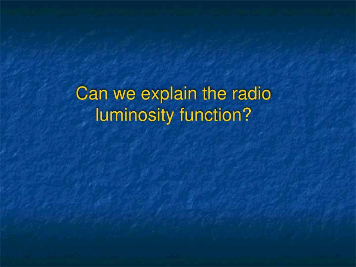 Can we explain the radio luminosity function?