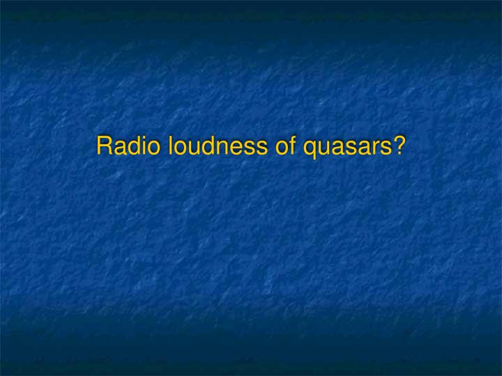 Radio loudness of quasars?