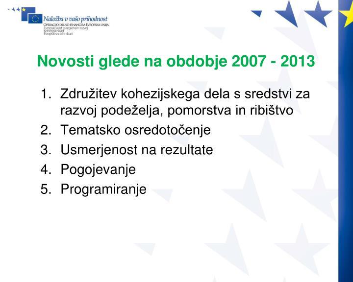 Novosti glede na obdobje 2007 - 2013