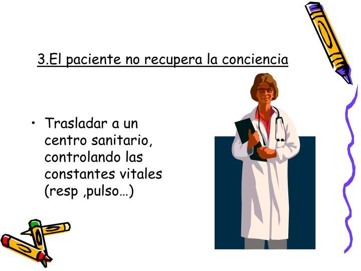 3.El paciente no recupera la conciencia