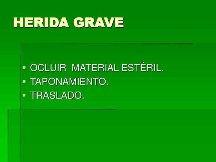 HERIDA GRAVE