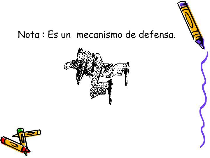Nota : Es un  mecanismo de defensa.