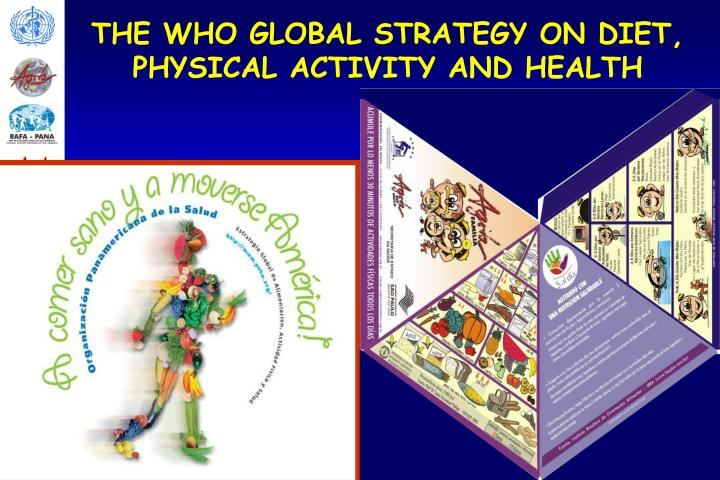 THE WHO GLOBAL STRATEGY ON DIET, PHYSICAL ACTIVITY AND HEALTH