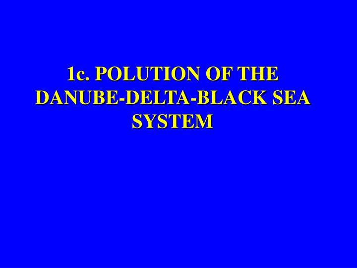 1c. POLUTION OF THE DANUBE-DELTA-BLACK SEA SYSTEM