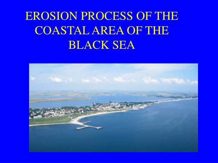EROSION PROCESS OF THE COASTAL AREA OF THE
