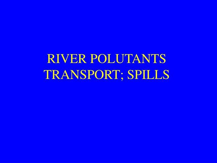 RIVER POLUTANTS TRANSPORT; SPILLS