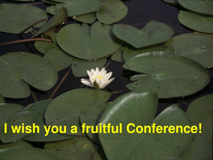 I wish you a fruitful Conference!