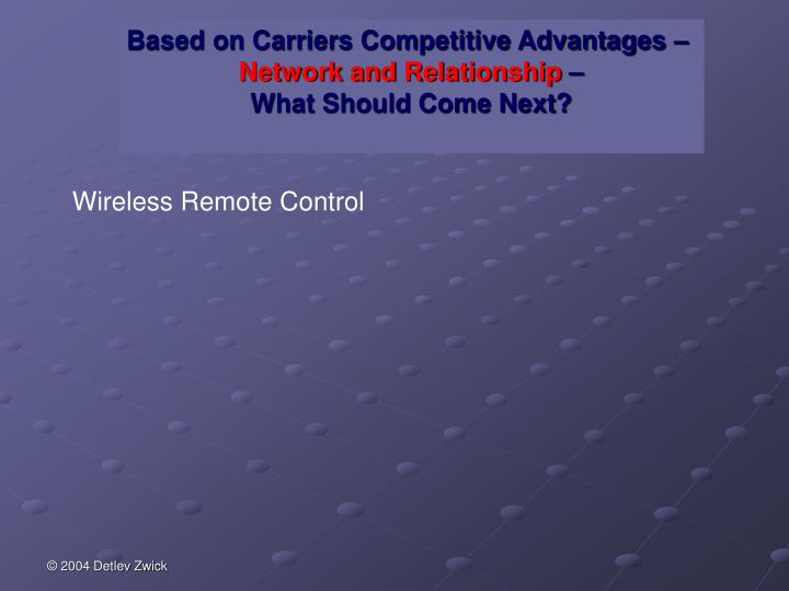 Based on Carriers Competitive Advantages –
