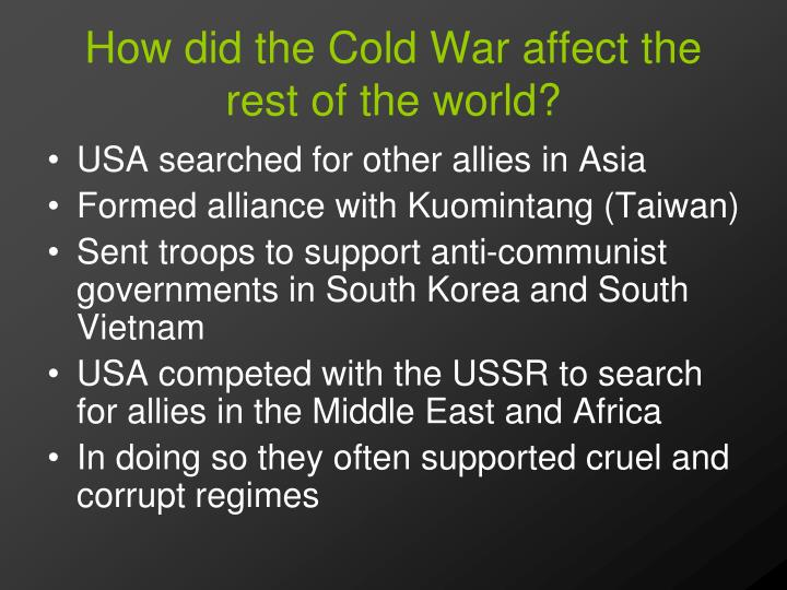 how did cold war affect popular The origins of the cold war can be seen while america and the soviet union  were still allies  the soviets created their sphere of influence in manchuria  while the  the brainchild of the immensely popular george c marshall, who  was the.