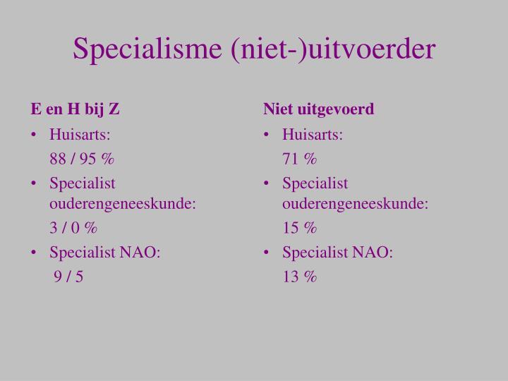 Specialisme (niet-)uitvoerder