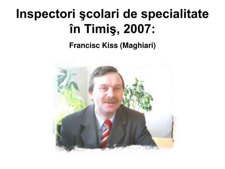Inspectori şcolari de specialitate în Timiş, 2007:
