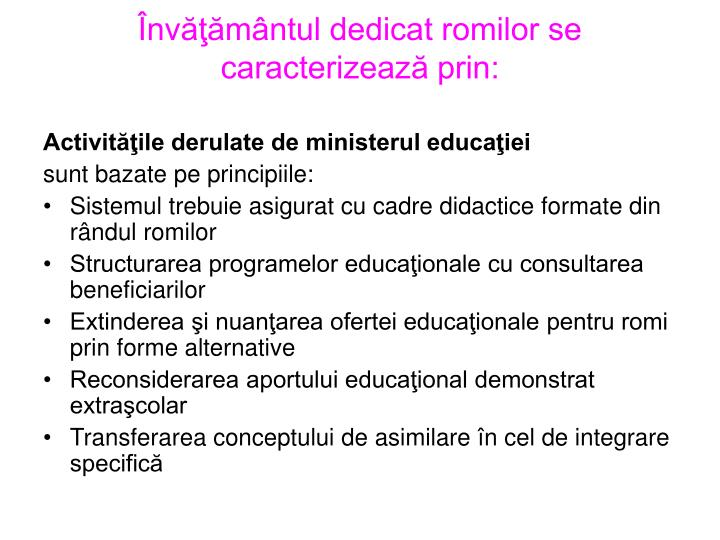 Învăţământul dedicat romilor se caracterizează prin: