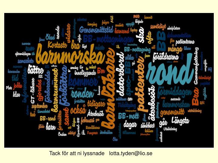 Tack för att ni lyssnade   lotta.tyden@lio.se