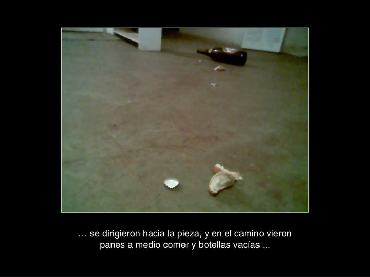 … se dirigieron hacia la pieza, y en el camino vieron panes a medio comer y botellas vacías ...