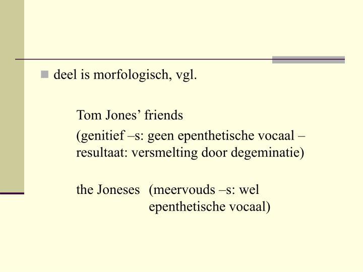 deel is morfologisch, vgl.