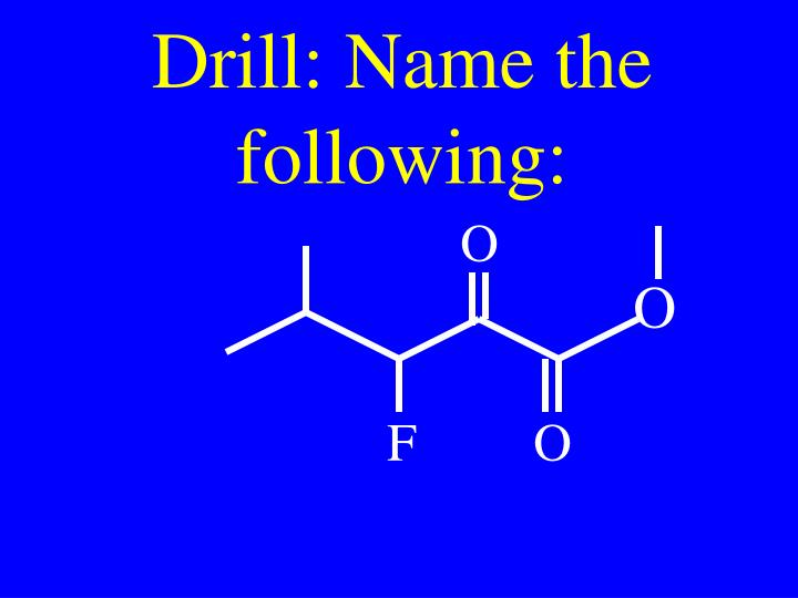 Drill: Name the following: