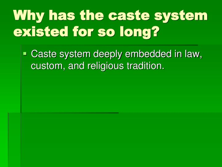 Why has the caste system existed for so long?