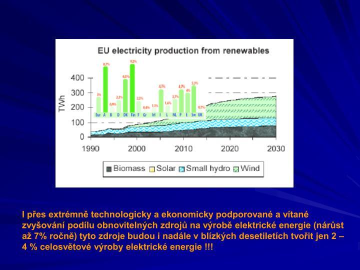 I přes extrémně technologicky a ekonomicky podporované a vítané zvyšování podílu obnovitelných zdrojů na výrobě elektrické energie (nárůst až 7% ročně) tyto zdroje budou i nadále v blízkých desetiletích tvořit jen 2 – 4 % celosvětové výroby elektrické energie !!!