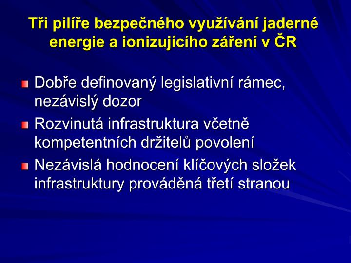 Tři pilíře bezpečného využívání jaderné energie a ionizujícího záření v ČR