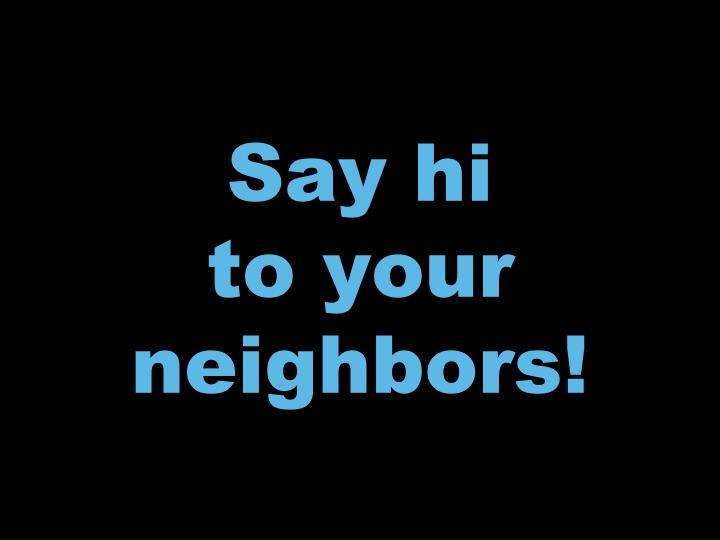 Say hi to your neighbors